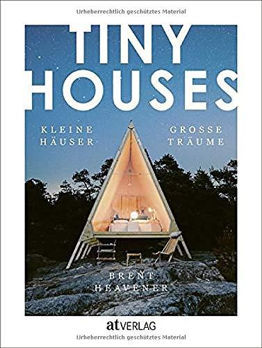 TINY HOUSES: Kleine Häuser, grosse Träume