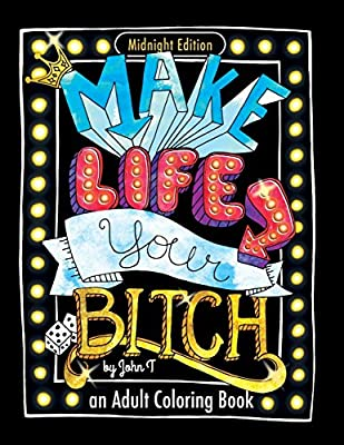 Make Life Your Bitch: Motivational adult coloring book. Turn your stress into success! (Midnight Edition)