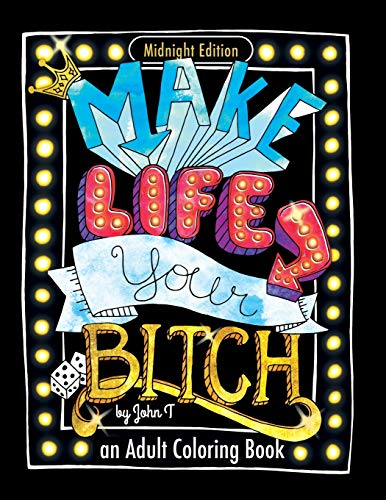Make Life Your *****: Motivational adult coloring book. Turn your stress into success! (Midnight Edition)