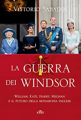 La guerra dei Windsor. William, Kate, Harry, Meghan e il futuro della monarchia inglese (Copertina rigida)