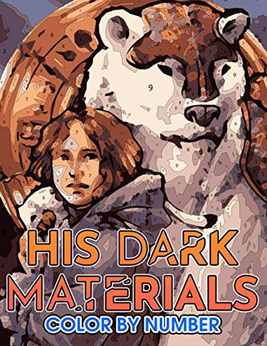 His dark materials Color by Number: His dark materials Color Book An Adult Coloring Book For Stress-Relief