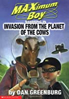 Invasion from the Planet of the Cows (Maximum Boy)
