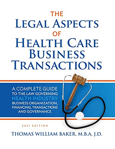 Compare Textbook Prices for Legal Aspects of Health Care Business Transactions: A Complete Guide to the Law Governing the Business of Health Industry Business Organization, Financing, Transactions, and Governance 2021 ed. Edition ISBN 9781732669482 by Baker, Thomas William