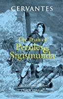 The Trials of Persiles and Sigismunda: A Northern Story (Hackett Classics)