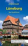 Lüneburg - Der Stadtführer: Ein Führer durch die alte Salzstadt (Stadt- und Reiseführer)