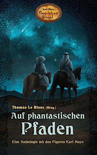 Auf phantastischen Pfaden - Eine Anthologie mit den Figuren Karl Mays (Karl Mays Magischer Orient)