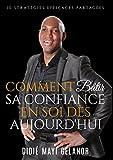 Comment bâtir sa confiance en soi dès aujourd'hui: 10 stratégies partagées (French Edition)...