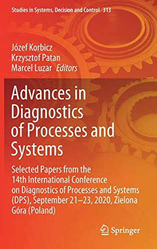 Advances in Diagnostics of Processes and Systems: Selected Papers from the 14th International Conference on Diagnostics of Processes and Systems ... 21-23, 2020, Zielona Góra (Poland): 313