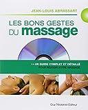 Les bons gestes du massage : Un guide complet et détaillé pour un massage réussi...