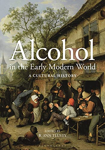 Alcohol in the Early Modern World: A Cultural History (English Edition)