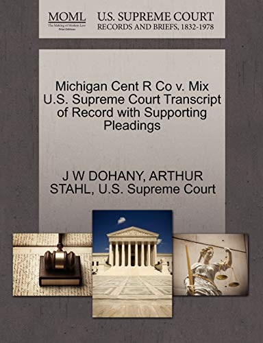 Michigan Cent R Co V. Mix U.S. Supreme Court Transcript of Record with Supporting Pleadings
