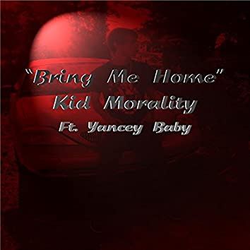 Bring Me Home (feat. Yancey Baby)