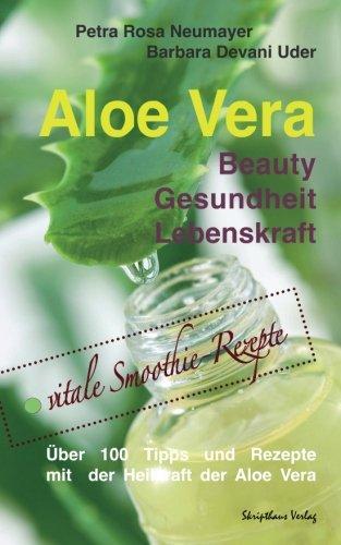 Aloe Vera: Beauty Gesundheit Lebenskraft