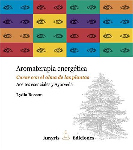 Aromaterapia energética. Curar con el alma de las plantas. Aceites esenciales y Ayúrveda (Los singulares)