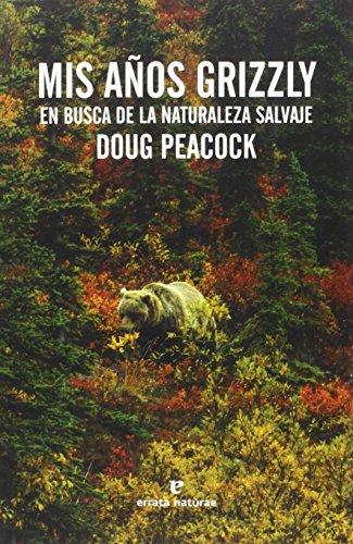 Mis Años Grizzly. En Busca De La Naturaleza Salvaje (Libros salvajes)