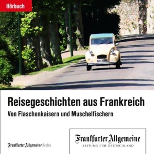 Von Flaschenkaisern und Muschelfischern - Reisegeschichten aus Frankreich (F.A.Z.-Dossier) Titelbild