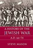 A History of the Jewish War: AD 66–74 (Key Conflicts of Classical Antiquity) - Steve Mason