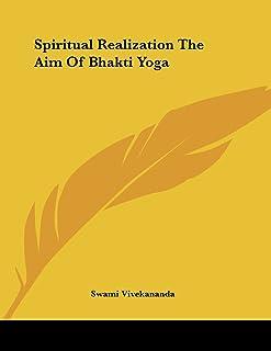 Spiritual Realization: The Aim of Bhakti Yoga