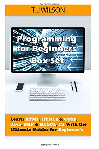 Programming For Beginner's Box Set: Learn HTML, HTML5 & CSS3, Java, PHP & MySQL, C# With the Ultimate Guides For Beginner's (Programming for Beginners in under 8 hours!, Band 1)