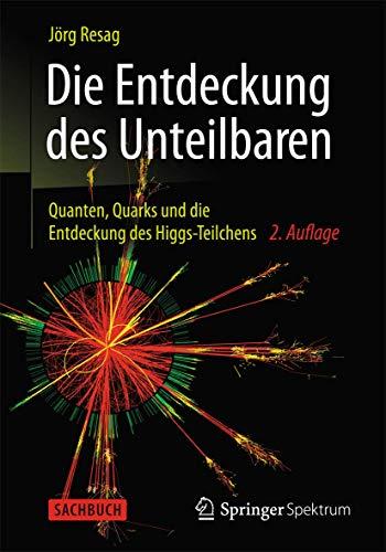 Die Entdeckung des Unteilbaren: Quanten, Quarks und die Entdeckung des Higgs-Teilchens
