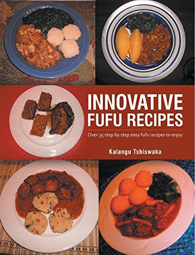 Innovative Fufu Recipes: Over 35 Step by Step Easy Fufu Recipes to Enjoy