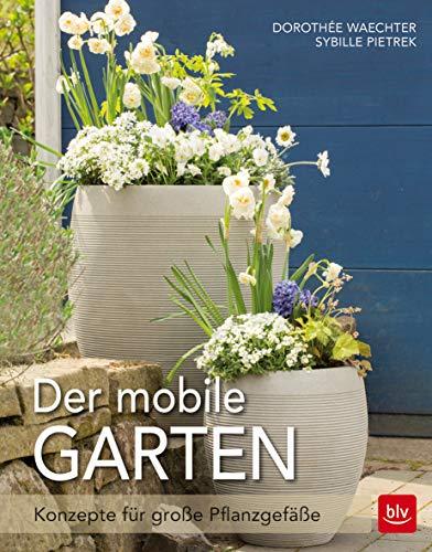 Der mobile Garten: Konzepte für große Pflanzgefäße