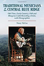 Traditional Musicians of the Central Blue Ridge: Old Time, Early Country, Folk and Bluegrass Label Recording Artists, With Discographies (Contributions to Southern Appalachian Studies)