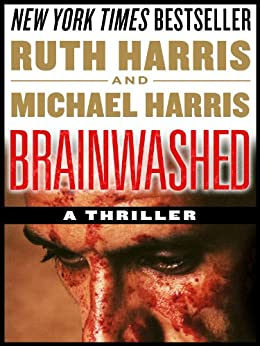 "BRAINWASHED: A ""Brilliant"" Political Thriller (Killer Thrillers Book 1) by [Ruth Harris, Michael Harris]"