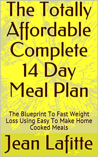 The Totally Affordable Complete 14 Day Meal Plan: The Blueprint To Fast...