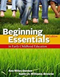 Beginning Essentials in Early Childhood Education 2nd (second) Edition by Gordon, Ann, Williams Browne, Kathryn published by Cengage Learning (2012)