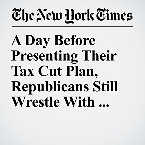 A Day Before Presenting Their Tax Cut Plan, Republicans Still Wrestle With Key Details copertina