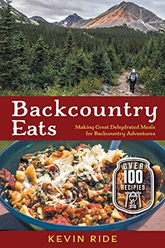 Backcountry Eats: Making Great Dehydrated Meals for Backcountry Adventures