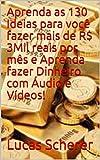 Aprenda as 130 Ideias para você fazer mais de R$ 3Mil reais por mês e Aprenda fazer Dinheiro com Áudio e Vídeos! (Portuguese Edition)