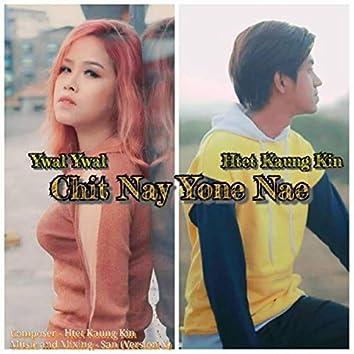 Chit Nay Yone Nae
