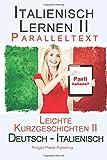 Italienisch Lernen II - Paralleltext - Leichte Kurzgeschichten II Deutsch - Italienisch), Bilingual - Doppeltext