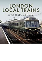 London Local Trains: In the 1950s and 1960s 1473827213 Book Cover
