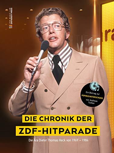 Die Chronik der Zdf-Hitparade: Die Ära Dieter Thomas Heck von 1969-1984