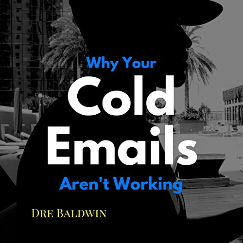 Why Your Cold Emails Aren't Working Audiobook By Dre Baldwin cover art