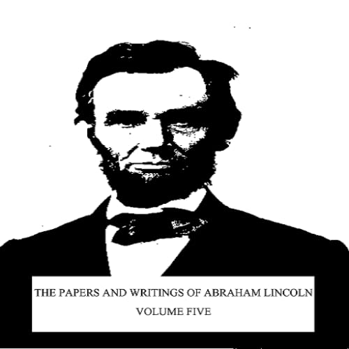 THE PAPERS AND WRITINGS OF ABRAHAM LINCOLN_vol5