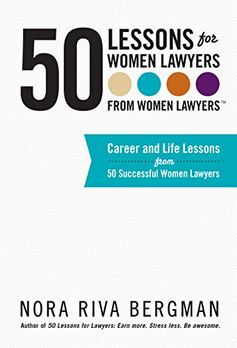 50 Lessons for Women Lawyers - from Women Lawyers: Career and Life Lessons From 50 Successful Women Lawyers (English Edition)