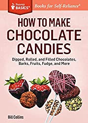 Image: How to Make Chocolate Candies: Dipped, Rolled, and Filled Chocolates, Barks, Fruits, Fudge, and More. A Storey BASICS®, by Bill Collins (Author). Publisher: Storey Publishing, LLC (October 7, 2014)