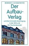 Der Aufbau-Verlag: und die kriminelle Vereinigung in der SED und der Treuhandanstalt