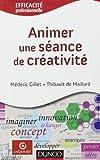 Animer une séance de créativité - Comment animer une réunion créative de Médéric Gillet (16 mai 2012) Broché - 16/05/2012