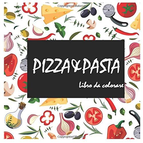 Pizza & Pasta Libro da colorare: Libri da colorare e da colorare, apprendimento precoce divertente, relax per gli amanti della pizza (Pizza, Pasta  & Spaghetti Coloring Book)