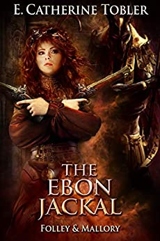 The Ebon Jackal (Folley and Mallory Book 6) by [E. Catherine Tobler]