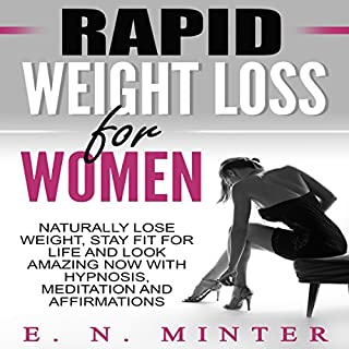Rapid Weight Loss for Women     Naturally Lose Weight, Stay Fit for Life and Look Amazing Now with Hypnosis, Meditation and Affirmations              By:                                                                                                                                 E. N. Minter                               Narrated by:                                                                                                                                 InnerPeace Productions                      Length: 46 mins     1 rating     Overall 5.0