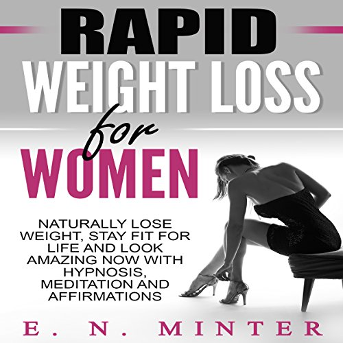 Rapid Weight Loss for Women     Naturally Lose Weight, Stay Fit for Life and Look Amazing Now with Hypnosis, Meditation and Affirmations              By:                                                                                                                                 E. N. Minter                               Narrated by:                                                                                                                                 InnerPeace Productions                      Length: 46 mins     144 ratings     Overall 4.6