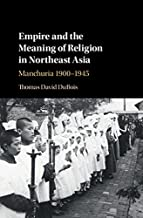 Empire and the Meaning of Religion in Northeast Asia: Manchuria 1900–1945