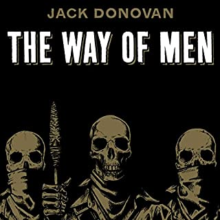 The Way of Men                   By:                                                                                                                                 Jack Donovan                               Narrated by:                                                                                                                                 Jack Donovan                      Length: 4 hrs and 59 mins     2,165 ratings     Overall 4.2