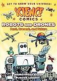 SCIENCE COMICS ROBOTS & DRONES: Past, Present, and Future